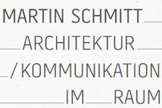 Martin Schmitt Architektur / Kommunikation im Raum